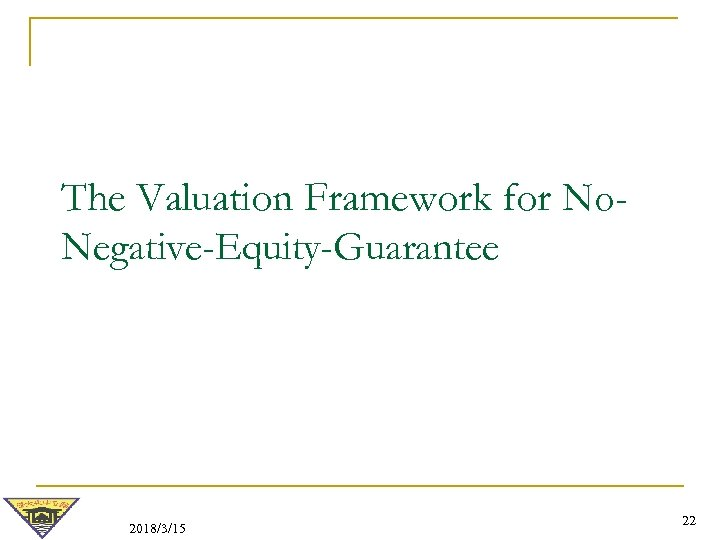 The Valuation Framework for No. Negative-Equity-Guarantee 2018/3/15 22