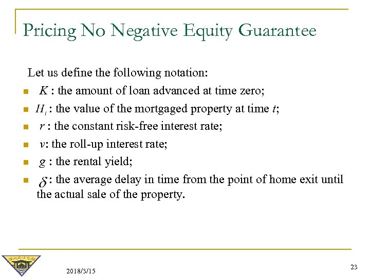Pricing No Negative Equity Guarantee Let us define the following notation: n K :