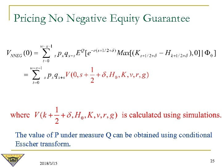 Pricing No Negative Equity Guarantee The value of P under measure Q can be