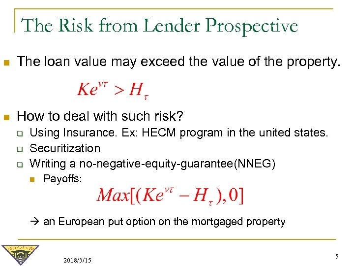 The Risk from Lender Prospective n The loan value may exceed the value of