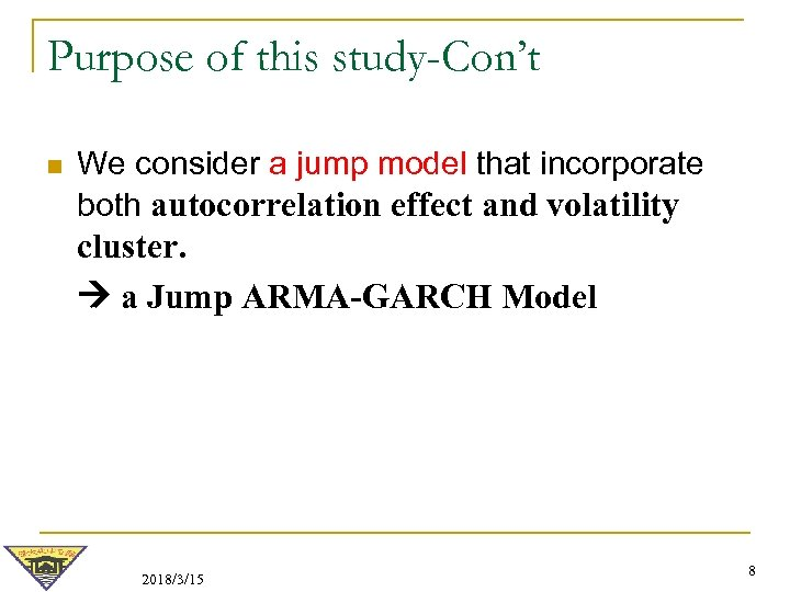 Purpose of this study-Con't n We consider a jump model that incorporate both autocorrelation