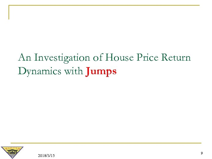 An Investigation of House Price Return Dynamics with Jumps 2018/3/15 9
