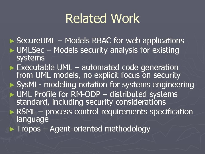 Related Work ► Secure. UML – Models RBAC for web applications ► UMLSec –
