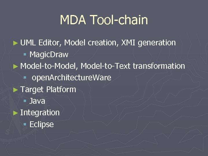 MDA Tool-chain ► UML Editor, Model creation, XMI generation § Magic. Draw ► Model-to-Model,