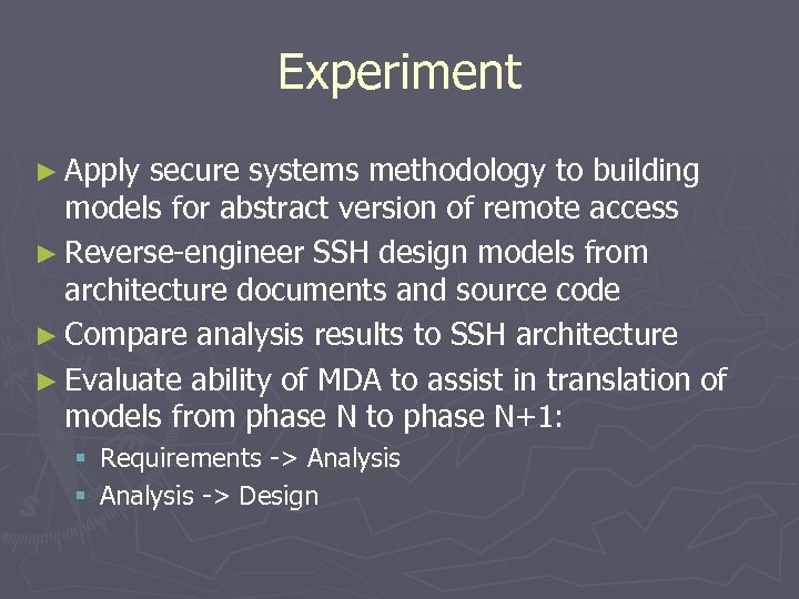 Experiment ► Apply secure systems methodology to building models for abstract version of remote
