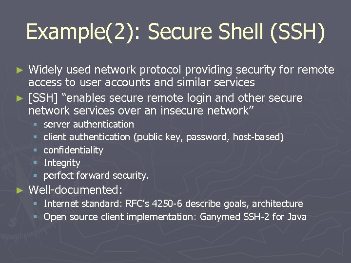 Example(2): Secure Shell (SSH) Widely used network protocol providing security for remote access to