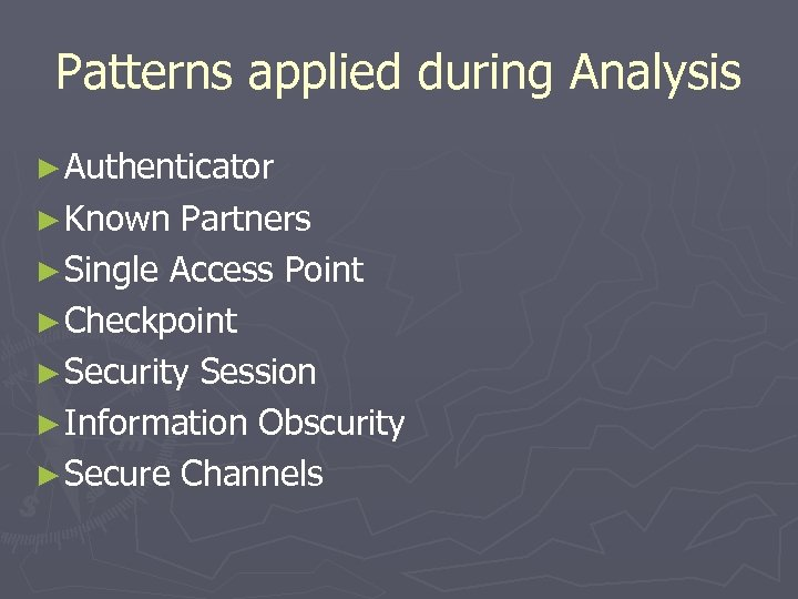 Patterns applied during Analysis ► Authenticator ► Known Partners ► Single Access Point ►