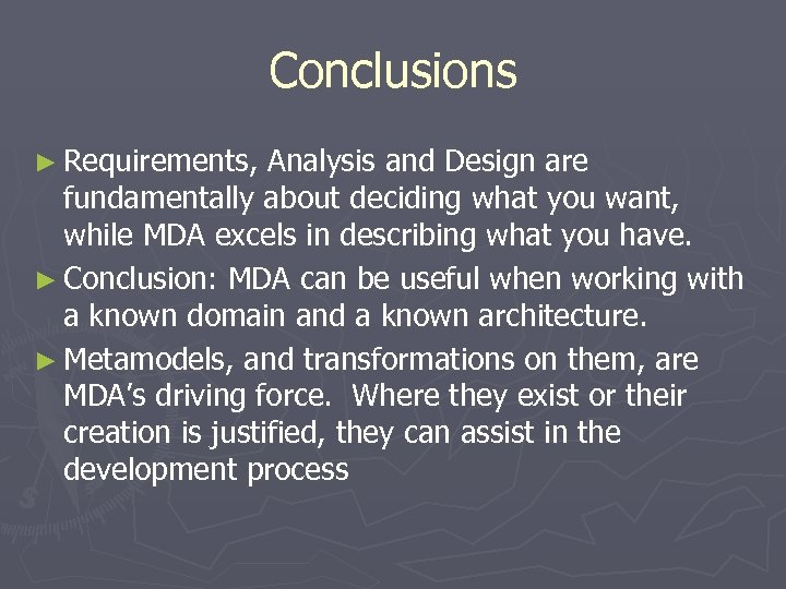 Conclusions ► Requirements, Analysis and Design are fundamentally about deciding what you want, while