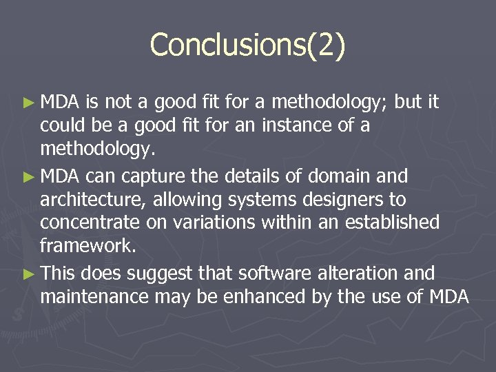 Conclusions(2) ► MDA is not a good fit for a methodology; but it could