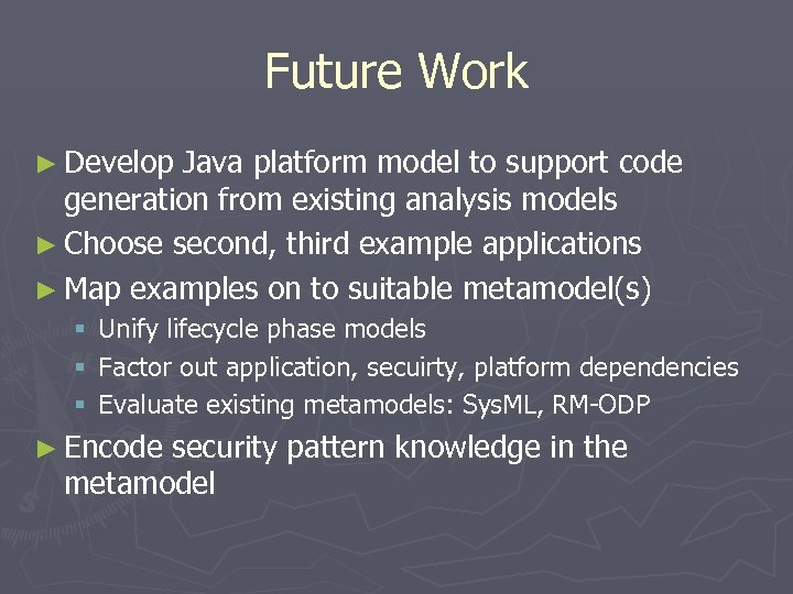 Future Work ► Develop Java platform model to support code generation from existing analysis