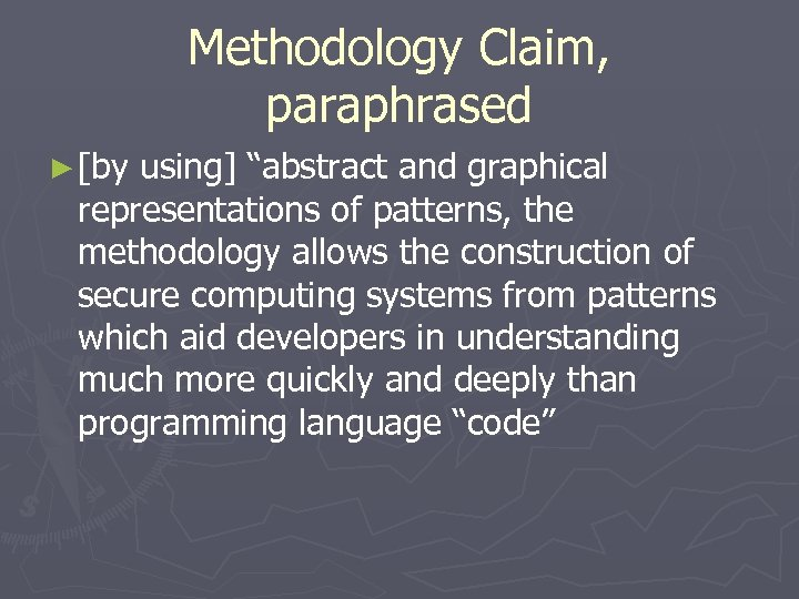 """Methodology Claim, paraphrased ► [by using] """"abstract and graphical representations of patterns, the methodology"""