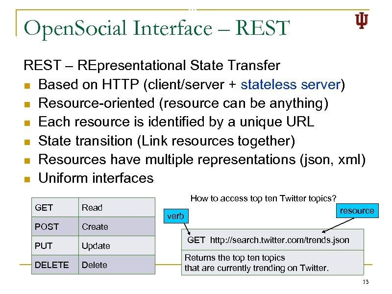 Open. Social Interface – REST – REpresentational State Transfer n Based on HTTP (client/server