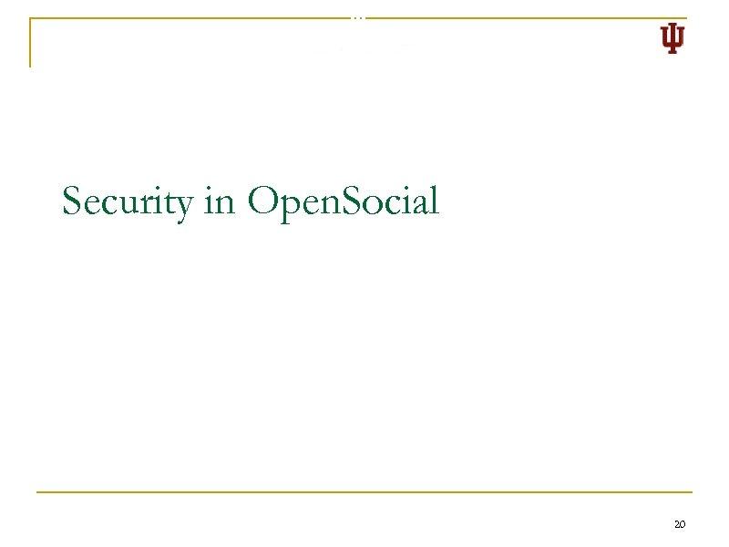 Security in Open. Social 20