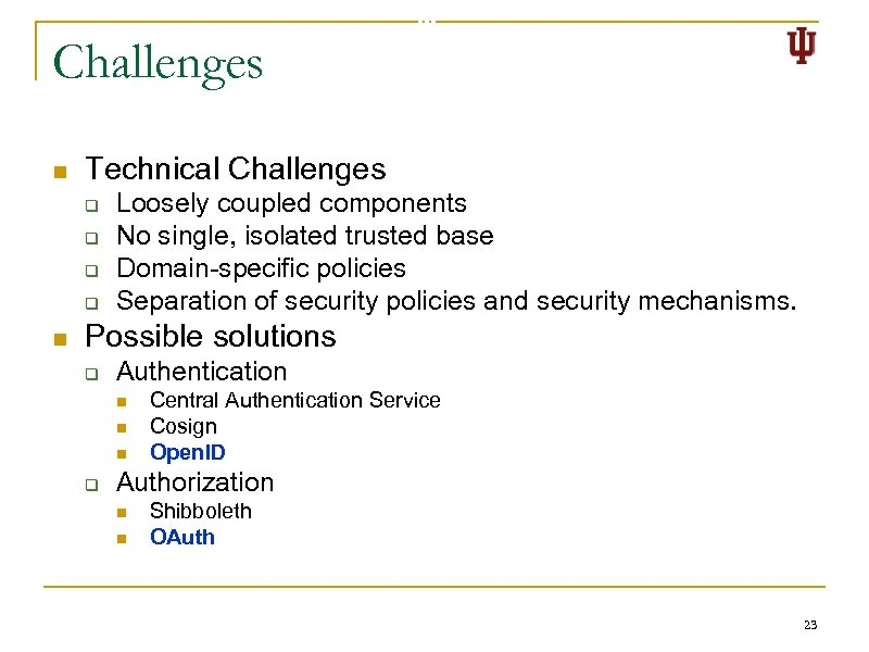 Challenges n Technical Challenges q q n Loosely coupled components No single, isolated trusted