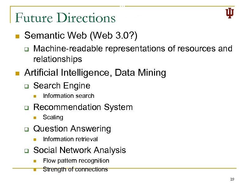 Future Directions n Semantic Web (Web 3. 0? ) q n Machine-readable representations of