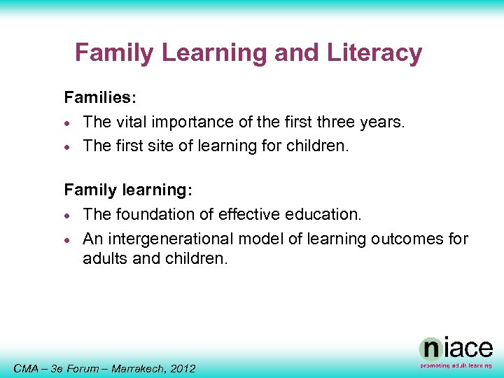 Family Learning and Literacy Families: · The vital importance of the first three years.