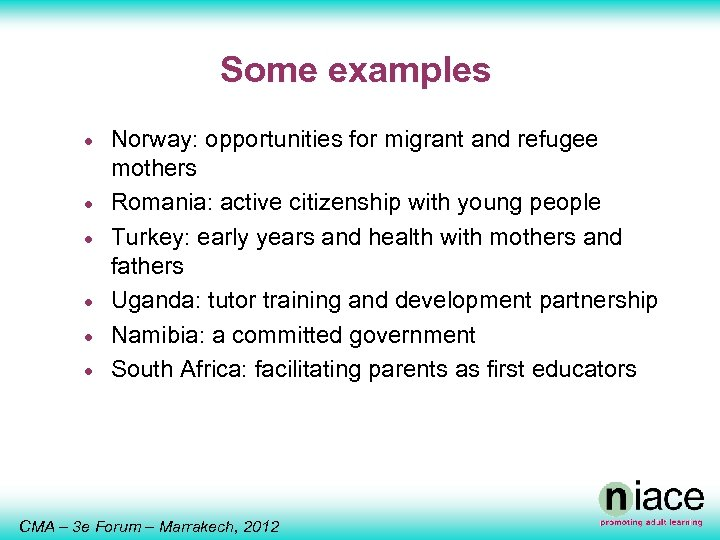 Some examples · · · Norway: opportunities for migrant and refugee mothers Romania: active