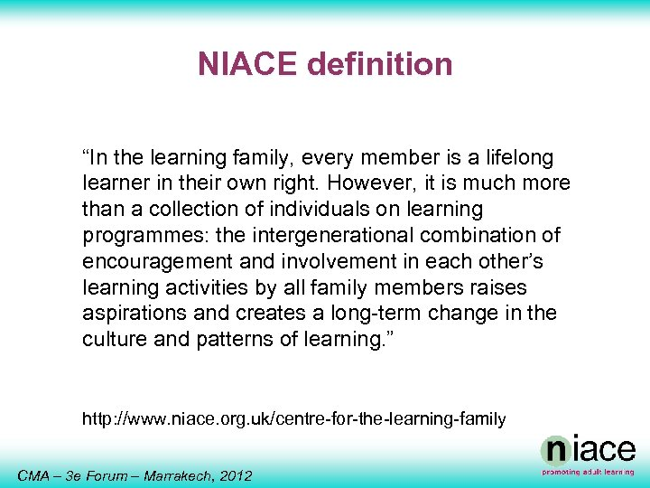 """NIACE definition """"In the learning family, every member is a lifelong learner in their"""