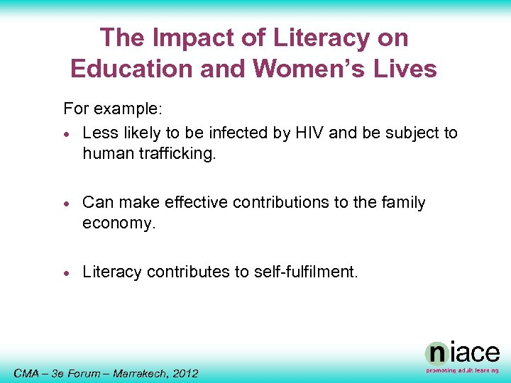 The Impact of Literacy on Education and Women's Lives For example: · Less likely