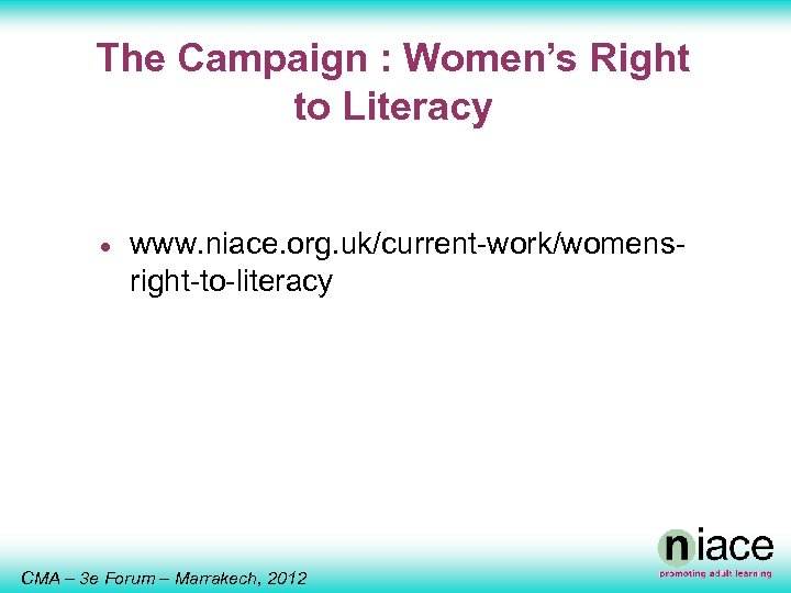 The Campaign : Women's Right to Literacy · www. niace. org. uk/current-work/womensright-to-literacy CMA –