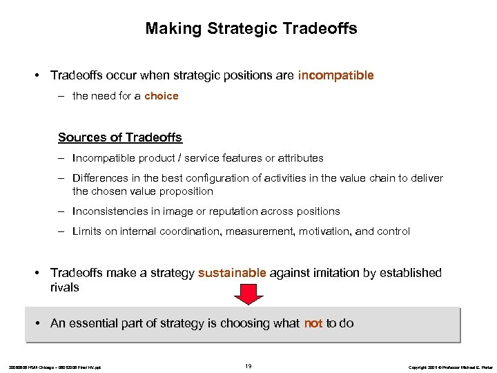Making Strategic Tradeoffs • Tradeoffs occur when strategic positions are incompatible – the need