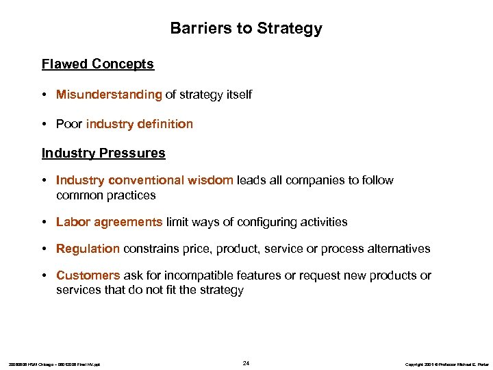 Barriers to Strategy Flawed Concepts • Misunderstanding of strategy itself • Poor industry definition