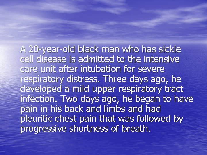 A 20 -year-old black man who has sickle cell disease is admitted to the