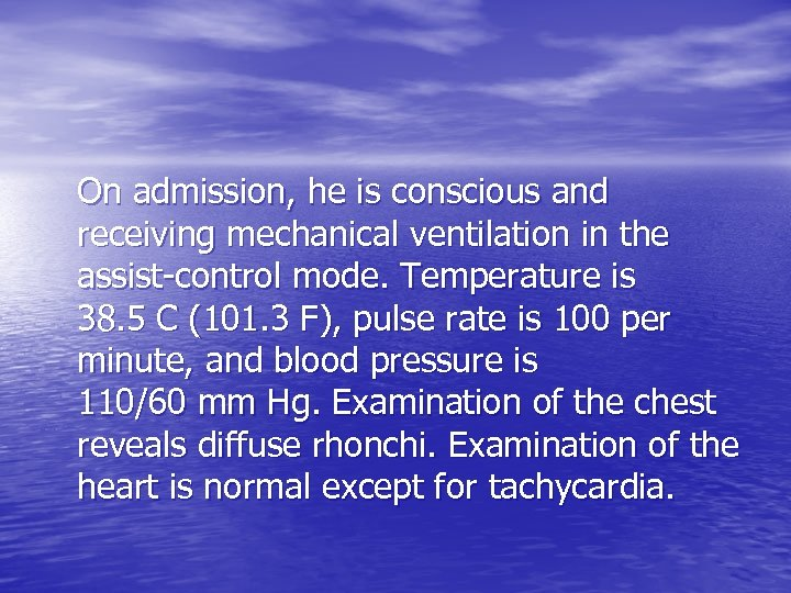 On admission, he is conscious and receiving mechanical ventilation in the assist-control mode. Temperature