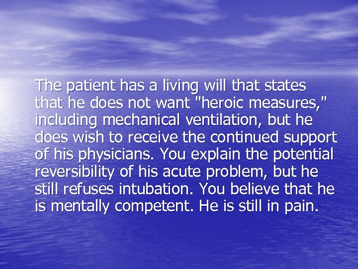 The patient has a living will that states that he does not want