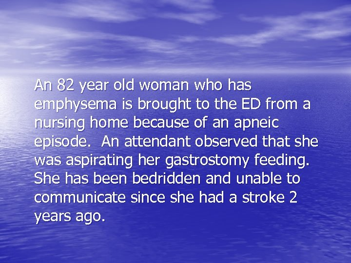 An 82 year old woman who has emphysema is brought to the ED from