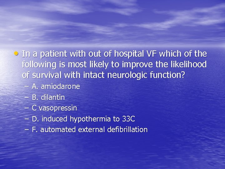 • In a patient with out of hospital VF which of the following