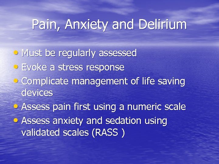 Pain, Anxiety and Delirium • Must be regularly assessed • Evoke a stress response