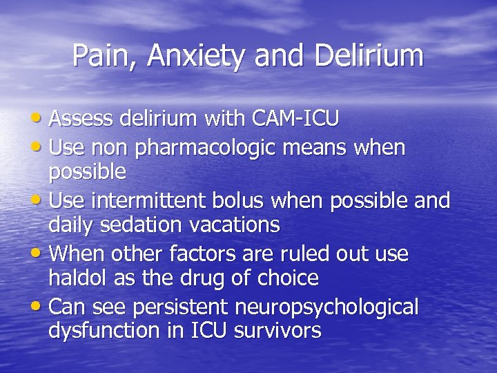 Pain, Anxiety and Delirium • Assess delirium with CAM-ICU • Use non pharmacologic means
