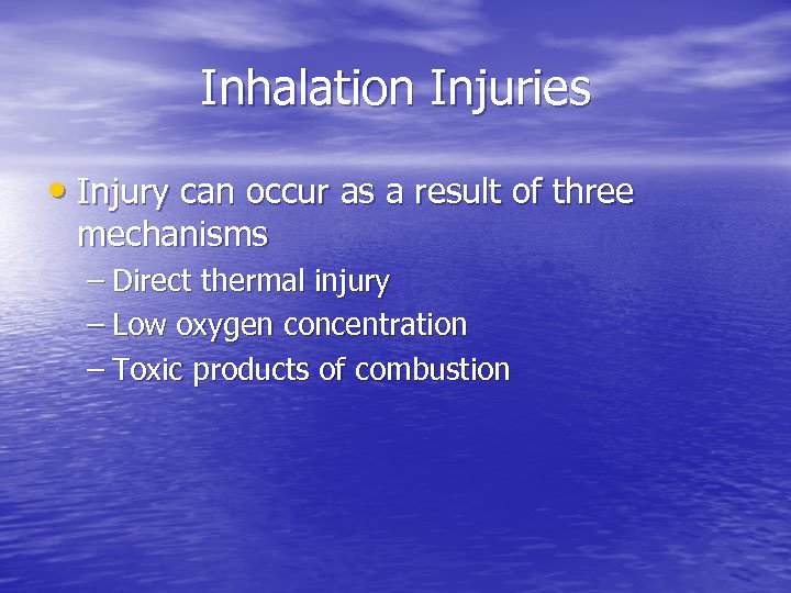 Inhalation Injuries • Injury can occur as a result of three mechanisms – Direct