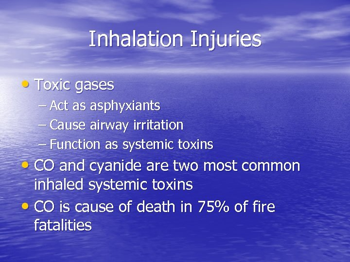 Inhalation Injuries • Toxic gases – Act as asphyxiants – Cause airway irritation –