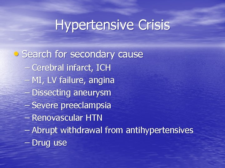 Hypertensive Crisis • Search for secondary cause – Cerebral infarct, ICH – MI, LV