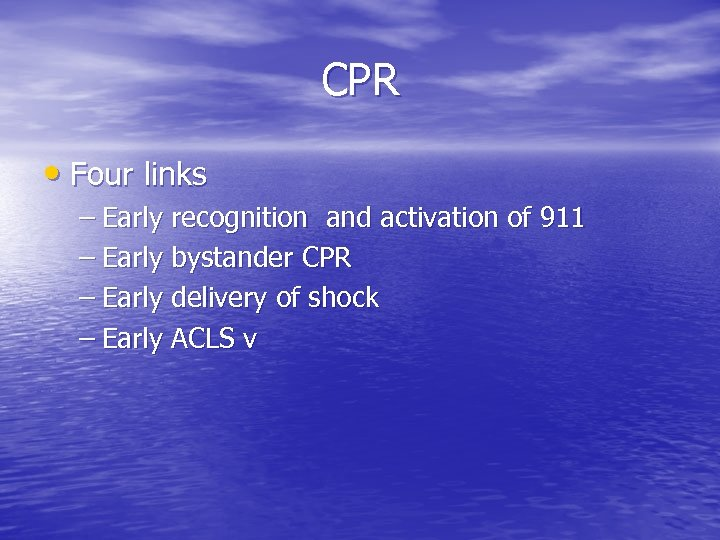CPR • Four links – Early recognition and activation of 911 – Early bystander
