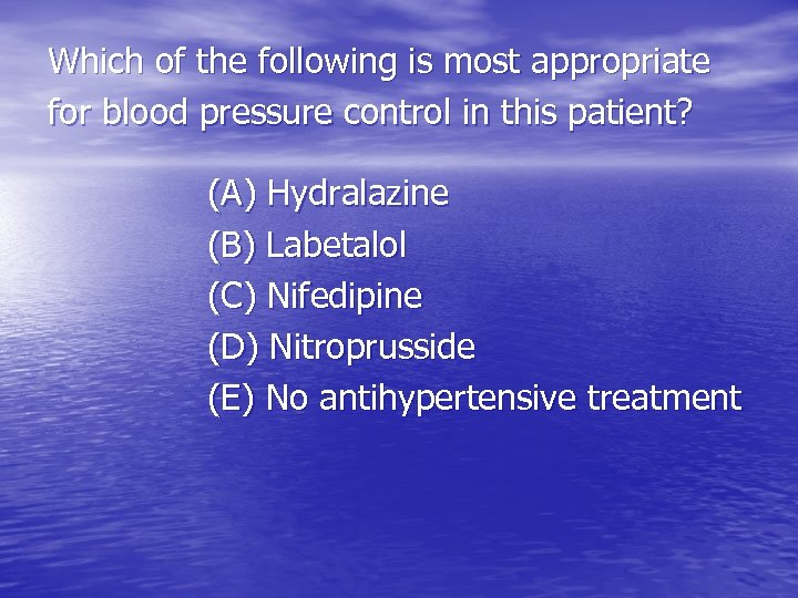 Which of the following is most appropriate for blood pressure control in this patient?