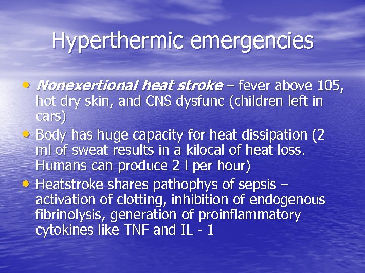Hyperthermic emergencies • Nonexertional heat stroke – fever above 105, • • hot dry