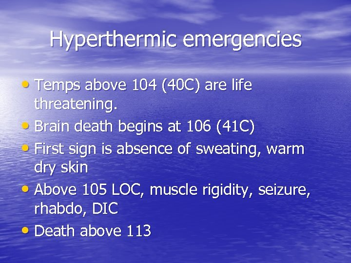 Hyperthermic emergencies • Temps above 104 (40 C) are life threatening. • Brain death