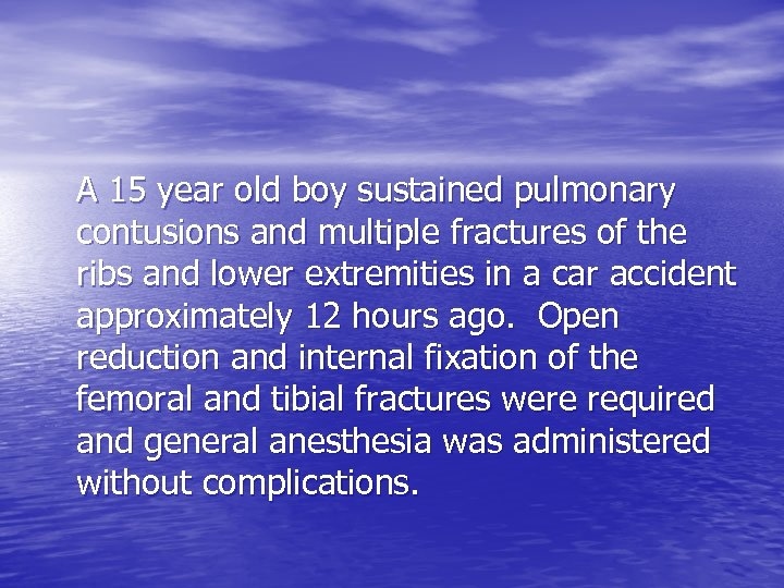 A 15 year old boy sustained pulmonary contusions and multiple fractures of the ribs