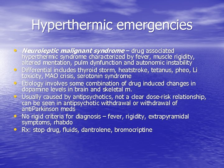 Hyperthermic emergencies • Neuroleptic malignant syndrome – drug associated • • • hyperthermic syndrome