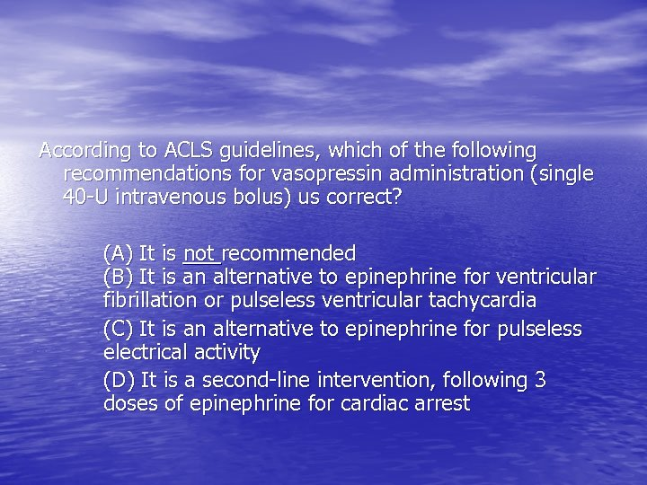 According to ACLS guidelines, which of the following recommendations for vasopressin administration (single 40
