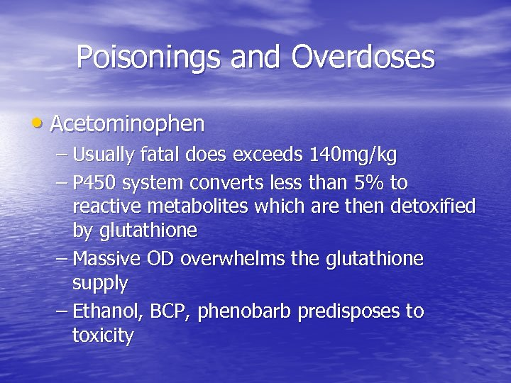 Poisonings and Overdoses • Acetominophen – Usually fatal does exceeds 140 mg/kg – P