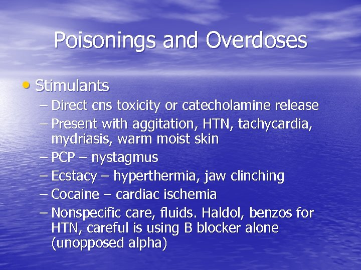 Poisonings and Overdoses • Stimulants – Direct cns toxicity or catecholamine release – Present