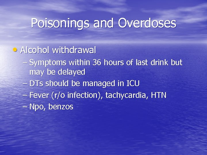 Poisonings and Overdoses • Alcohol withdrawal – Symptoms within 36 hours of last drink