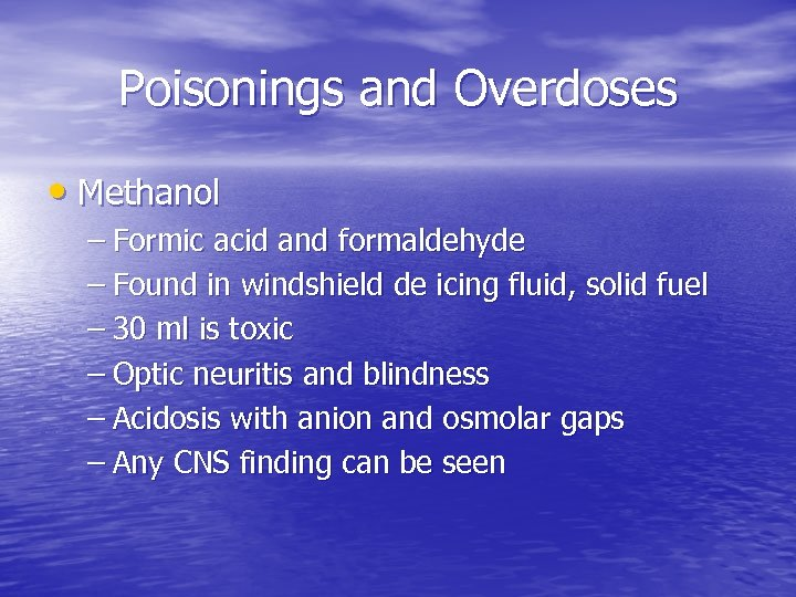 Poisonings and Overdoses • Methanol – Formic acid and formaldehyde – Found in windshield