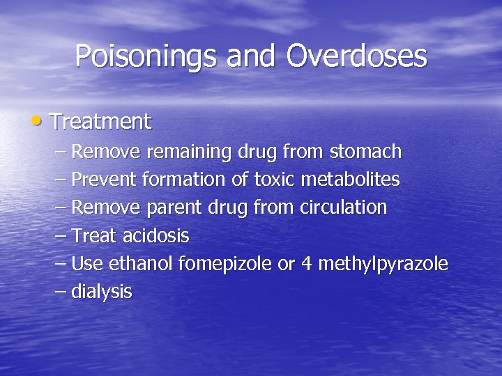 Poisonings and Overdoses • Treatment – Remove remaining drug from stomach – Prevent formation