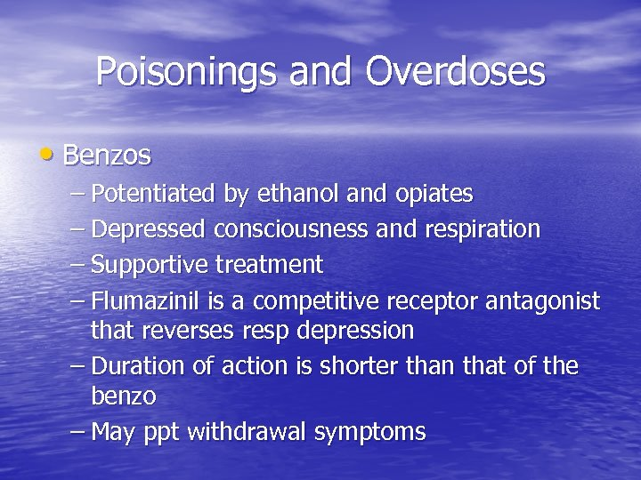 Poisonings and Overdoses • Benzos – Potentiated by ethanol and opiates – Depressed consciousness