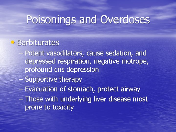 Poisonings and Overdoses • Barbiturates – Potent vasodilators, cause sedation, and depressed respiration, negative